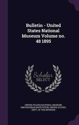 Bulletin - United States National Museum Volume no. 48 1895