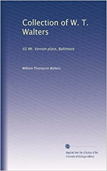 Collection Of W T Walters 65 Mt Vernon Place Baltimore William Thompson Walters Amazon