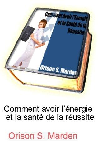 Couverture du livre Comment avoir l'énergie et la santé de la réussite