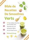 Bible de Recettes De Smoothies Verts: 39 Des Meilleurs Recettes de Smoothies Verts, Recettes de Jus et De Boissons D�tox, Qu'on Puisse Trouver