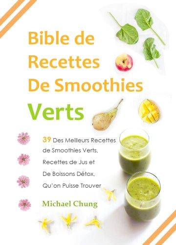 Couverture du livre Bible de Recettes De Smoothies Verts: 39 Des Meilleurs Recettes de Smoothies Verts, Recettes de Jus et De Boissons Détox, Qu'on Puisse Trouver