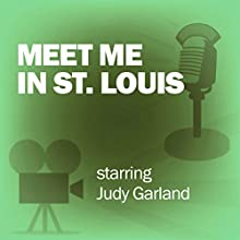 Meet Me in St. Louis: Classic Movies on the Radio Radio/TV Program by Lux Radio Theatre Narrated by Judy Garland, Margaret O'Brien