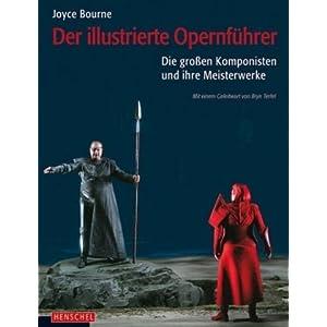 Der illustrierte Opernführer: Die großen Komponisten und ihre Meisterwerke. Mit einem Geleitwort von Bryn Terfel