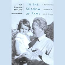 In the Shadow of Fame: A Memoir by the Daughter of Erik H. Erikson (       UNABRIDGED) by Sue Erikson Bloland Narrated by Celeste Lawson