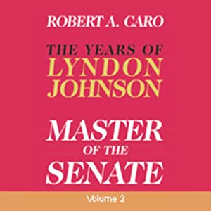 Master of the Senate: The Years of Lyndon Johnson, Volume 2 | [Robert A. Caro]