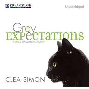 Grey Expectations: A Dulcie Schwartz Feline Mystery, Book 4 | [Clea Simon]