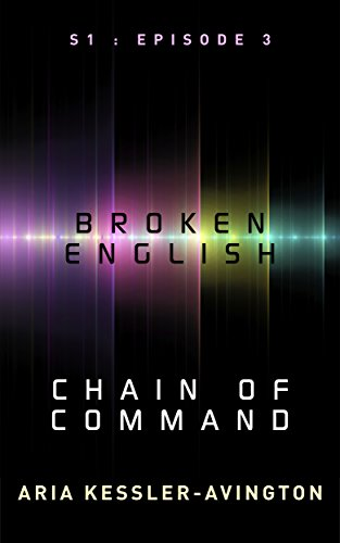 Book: Broken English - Chain of Command - S1 - Episode 3 (. - be // episodes - .) by Aria Kessler-Avington