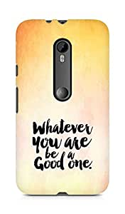 Amez Whatever you are Be a Good One Back Cover For Motorola Moto G3
