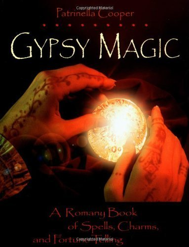 Gypsy Magic: A Romany Book of Spells, Charms, and Fortune-Telling Paperback - February 1, 2002, by Patrinella Cooper