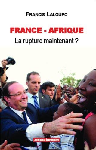 Francis Laloupo - France - Afrique, la rupture, maintenant ?