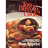 Too Busy to Cook?: Time-Saving Recipes and Easy Menus from Bon Appetit (0895350491) by Bon Appetit