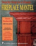 img - for Step-by-step to a Classic Fireplace Mantel [Paperback] [1999] First Ed. Steve Penberthy, Gary Jones, Douglas Congdon-Martin book / textbook / text book