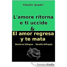 L'amore ritorna e ti uccide�&  El amor regresa y te mata � Versione bilingue�  - Versi�n biling�e (Italian Edition)