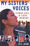 My Sisters' Voices: Teenage Girls of Color Speak Out�� [MY SISTERS VOICES] [Paperback]