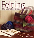Felting: The Complete Guide (0896895904) by Davis, Jane