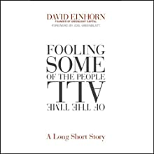 Fooling Some of the People All of the Time: A Long Short Story (       UNABRIDGED) by David Einhorn Narrated by L. J. Ganser