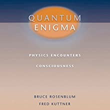 Quantum Enigma: Physics Encounters Consciousness Audiobook by Bruce Rosenblum, Fred Kuttner Narrated by Christopher Grove