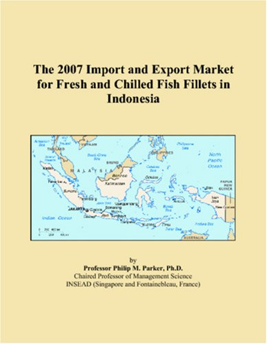 The 2007 Import and Export Market for Fresh and Chilled Fish Fillets in Indonesia