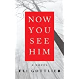 Now You See Him: A Novelby Eli Gottlieb
