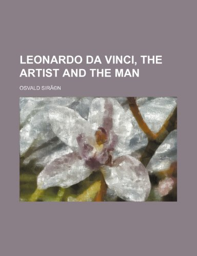 Leonardo Da Vinci, the Artist and the Man