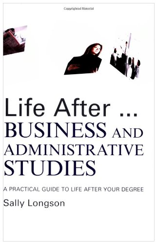 Life After...Business and Administrative Studies: A practical guide to life after your degree (Life After University)