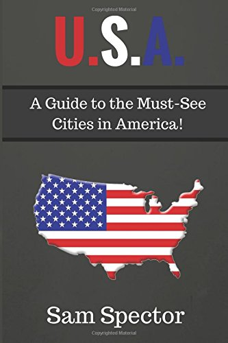 U.S.A.: A Guide to the Must See Cities in America!