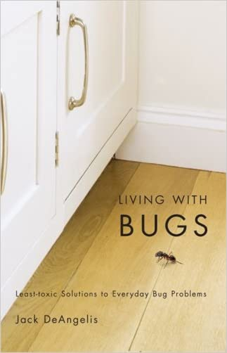 Living with Bugs: Least-Toxic Solutions to Everyday Bug Problems written by Jack DeAngelis