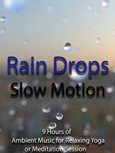 Rain Drops Slow Motion 9 Hours of Ambient Music for Relaxing Yoga or Meditation Session