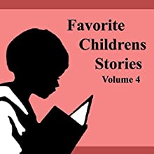 Favorite Children's Stories: Volume 4 Audiobook by Edith Nesbit, Hans Christian Anderson, Abbey Phillips Walker,  Brothers Grimm, L. Frank Baum, Frank Stockton, Henry Beston Narrated by Cindy Killavey, Kevin Killavey, Jim Roberts, Tonya Free, Brian Killavey, Al Kessel