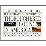 The Jockey Clubs Illustrated History of Thoroughbred Racing in America