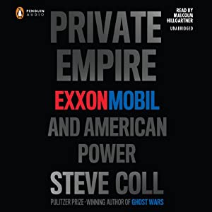 Private Empire: ExxonMobil and American Power | [Steve Coll]
