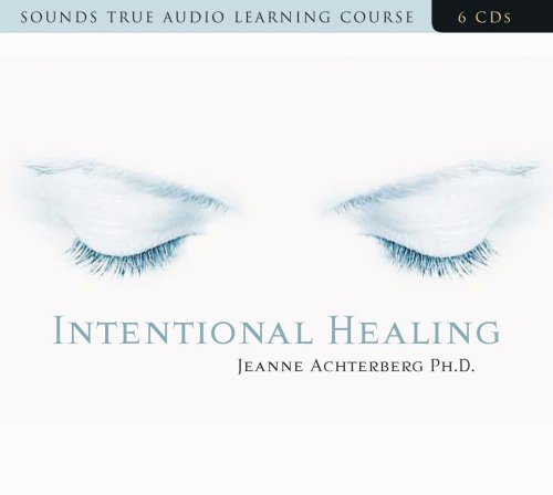 Intentional Healing: Consciousness and Connection for Health and Well-Being