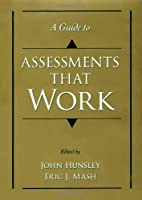 A Guide to Assessments That Work (Oxford Series in Clinical Psychology)