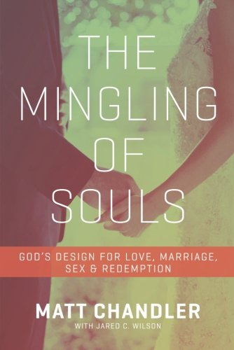 Download The Mingling of Souls: God's Design for Love, Marriage, Sex, and Redemption