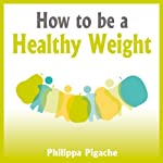 How to Be a Healthy Weight | Philippa Pigache