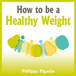 How to Be a Healthy Weight | [Philippa Pigache]