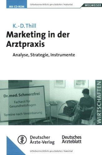 Marketing in der Arztpraxis: Der Weg zur optimalen Präsentation. Analyse, Strategie, Instrumente