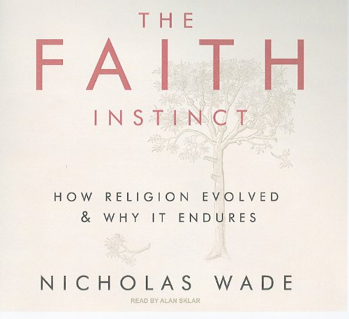 The Faith Instinct - How Religion Evolved and Why It Endures - Nicholas Wade