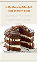 In the Oven-No fakes just cakes and tasty bakes: Cake Recipes- with exclusive American and European recipes (English Edition)