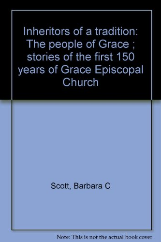 Inheritors Of A Tradition: The People Of Grace ; Stories Of The First 150 Years Of Grace Episcopal Church