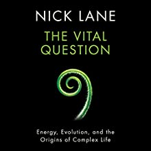 The Vital Question: Energy, Evolution, and the Origins of Complex Life (       UNABRIDGED) by Nick Lane Narrated by Kevin Pariseau