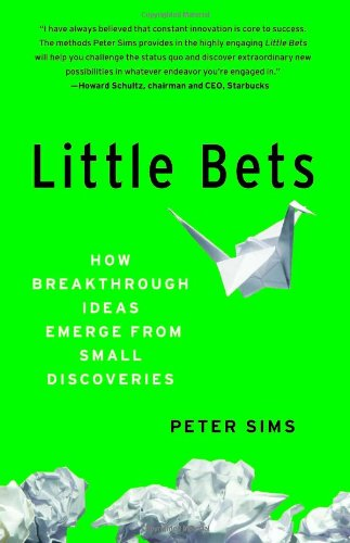 Little Bets: How Breakthrough Ideas Emerge from Small Discoveries: Peter Sims: 9781439170434: Amazon.com: Books