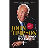 Upside Down Management: A Common Sense Guide to Better Businessby John Timpson