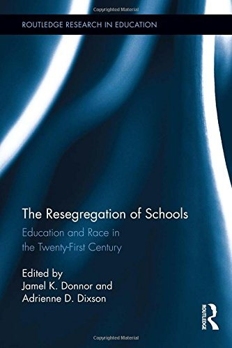 The Resegregation of Schools: Education and Race in the Twenty-First Century (Routledge Research in Education)