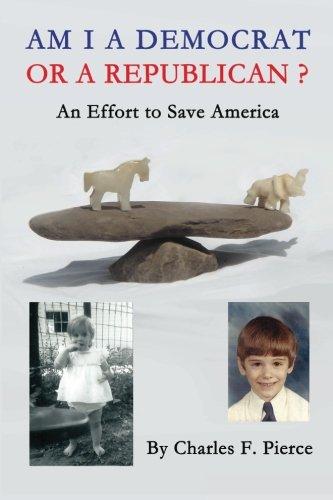 Am I a Democrat or a Republican?: -An Effort to Save America