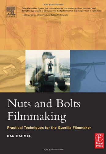 Nuts and Bolts Filmmaking: Practical Techniques for the...