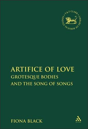 The Artifice of Love: Grotesque Bodies and the Song of Songs (The Library of Hebrew Bible/Old Testament Studies) PDF