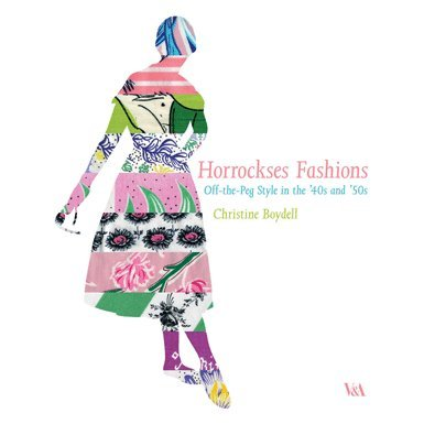 Horrockses Fashions: Off-the-Peg Style in the ''40s and ''50s