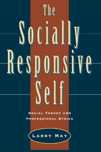 The Socially Responsive Self: Social Theory and Professional Ethics
