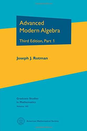 Advanced Modern Algebra: Part 1 (Graduate Studies in Mathematics)